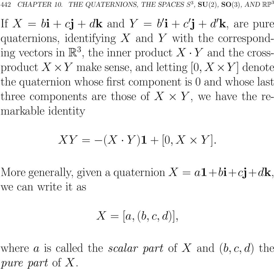 the corresponding vectors in R 3,theinnerproductX Y and the crossproduct X Y make sense, and letting [0,X Y ]denote the quaternion whose first
