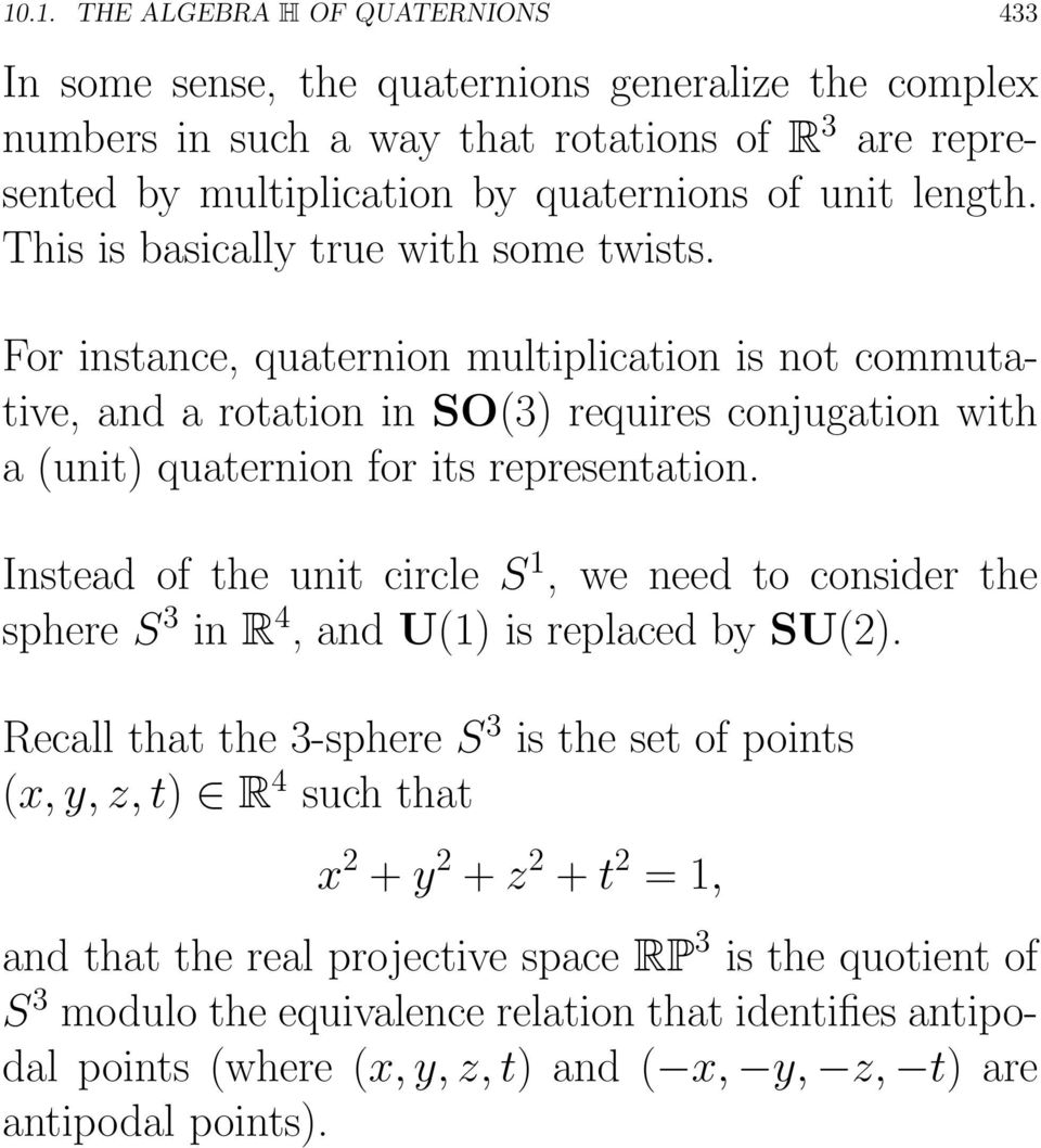 For instance, quaternion multiplication is not commutative, and a rotation in SO(3) requires conjugation with a(unit)quaternionforitsrepresentation.
