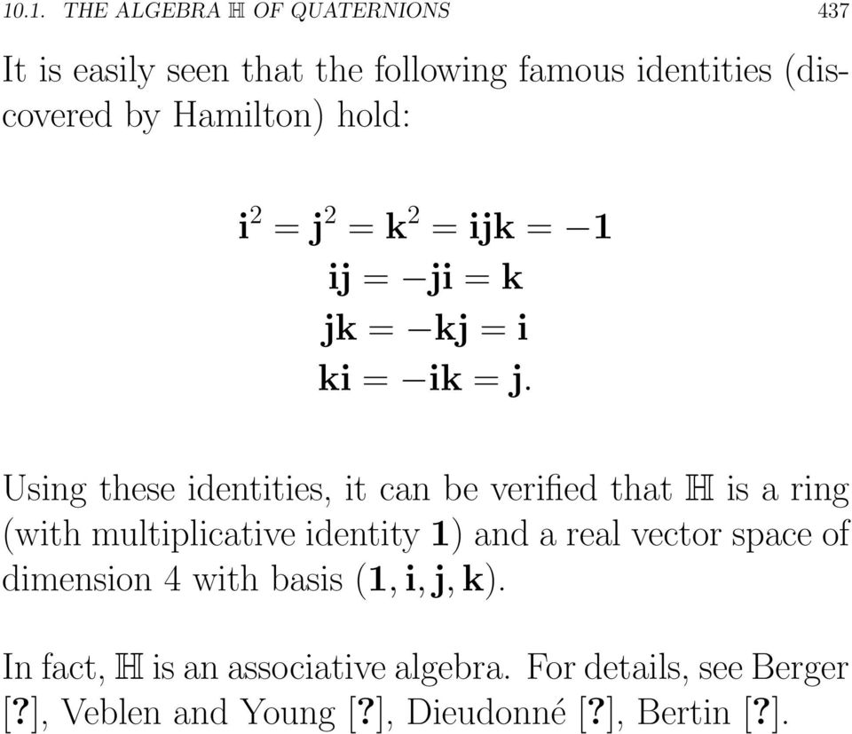 Using these identities, it can be verified that H is a ring (with multiplicative identity 1)