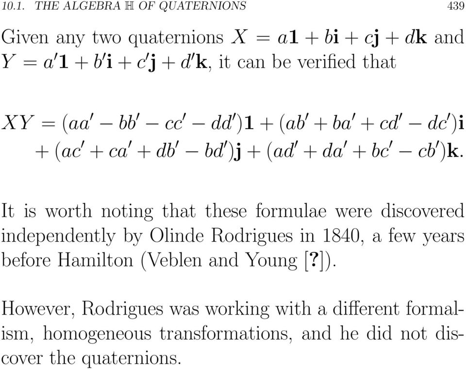 It is worth noting that these formulae were discovered independently by Olinde Rodrigues in 1840, a few years before