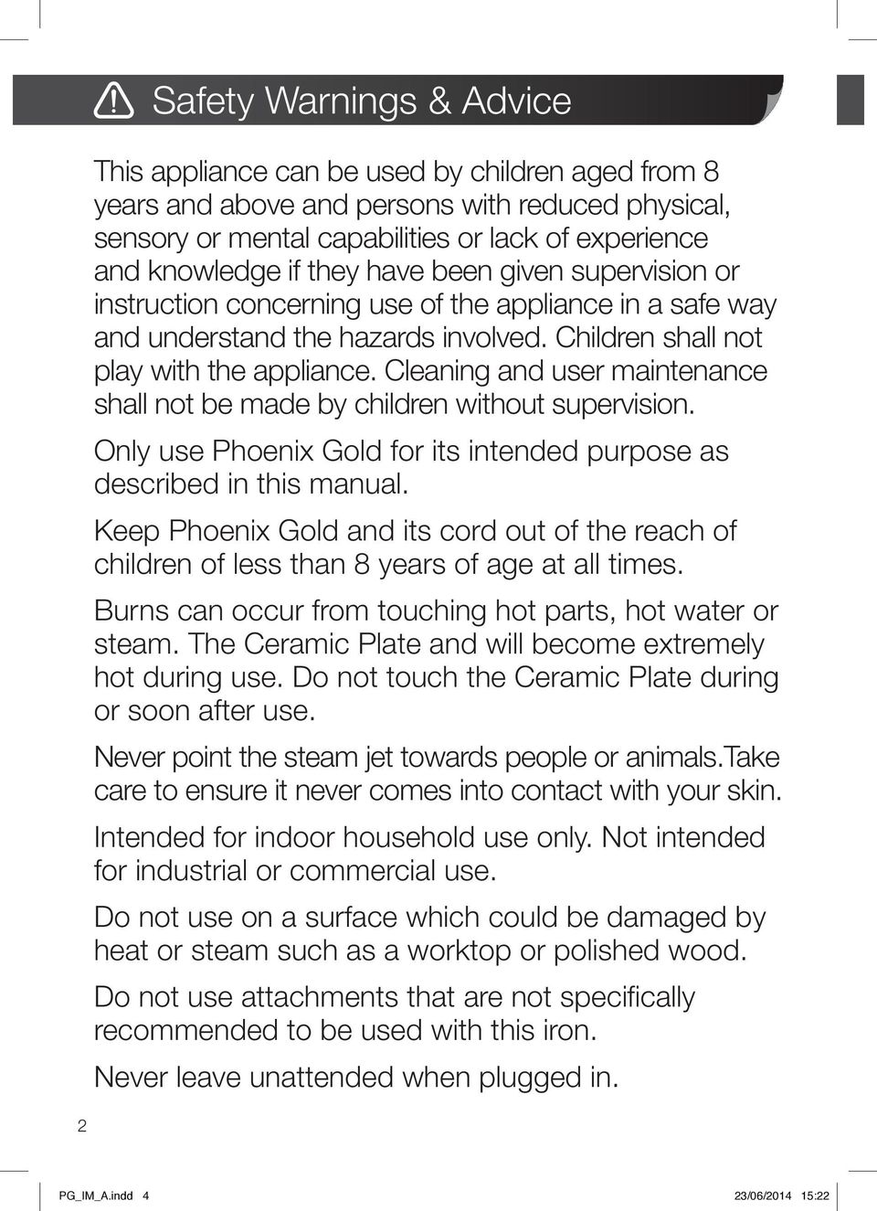 Cleaning and user maintenance shall not be made by children without supervision. Only use Phoenix Gold for its intended purpose as described in this manual.