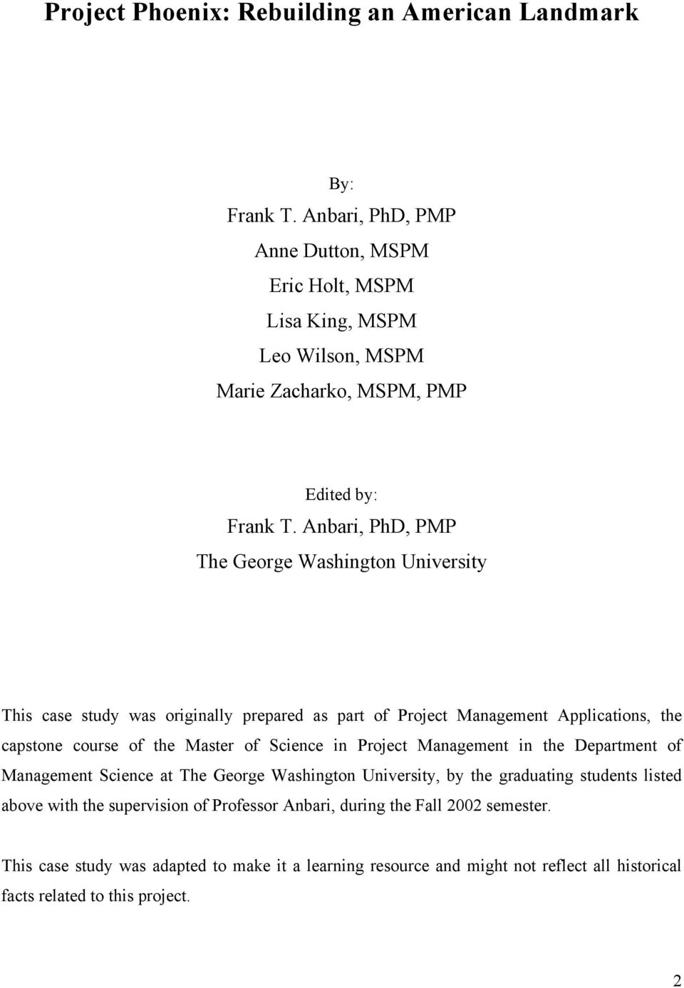 Anbari, PhD, PMP The George Washington University This case study was originally prepared as part of Project Management Applications, the capstone course of the Master of