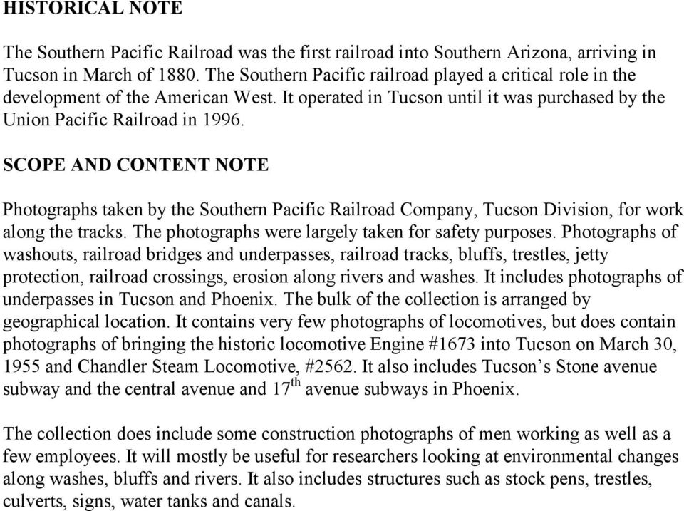 SCOPE AND CONTENT NOTE Photographs taken by the Southern Pacific Railroad Company, Tucson Division, for work along the tracks. The photographs were largely taken for safety purposes.