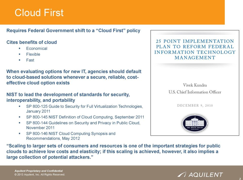 Full Virtualization Technologies, January 2011 SP 800-145 NIST Definition of Cloud Computing, September 2011 SP 800-144 Guidelines on Security and Privacy in Public Cloud, November 2011 SP 800-146