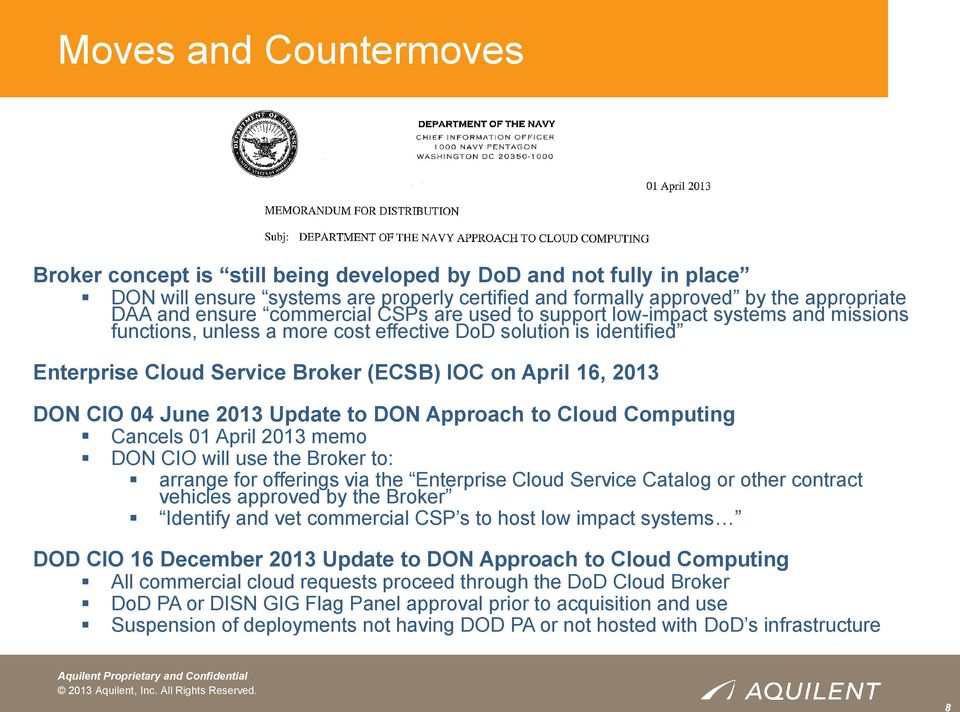 CIO 04 June 2013 Update to DON Approach to Cloud Computing Cancels 01 April 2013 memo DON CIO will use the Broker to: arrange for offerings via the Enterprise Cloud Service Catalog or other contract