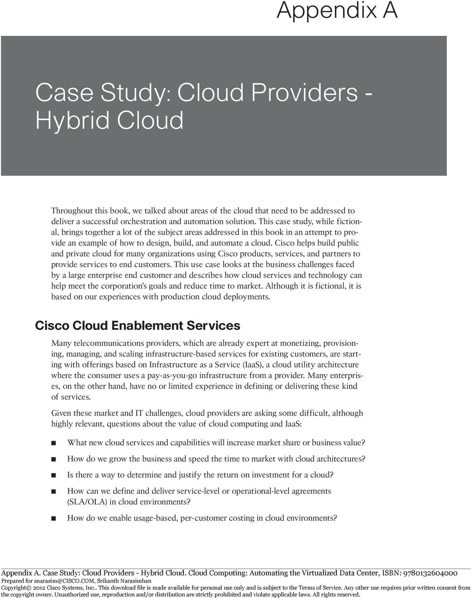 Cisco helps build public and private cloud for many organizations using Cisco products, services, and partners to provide services to end customers.
