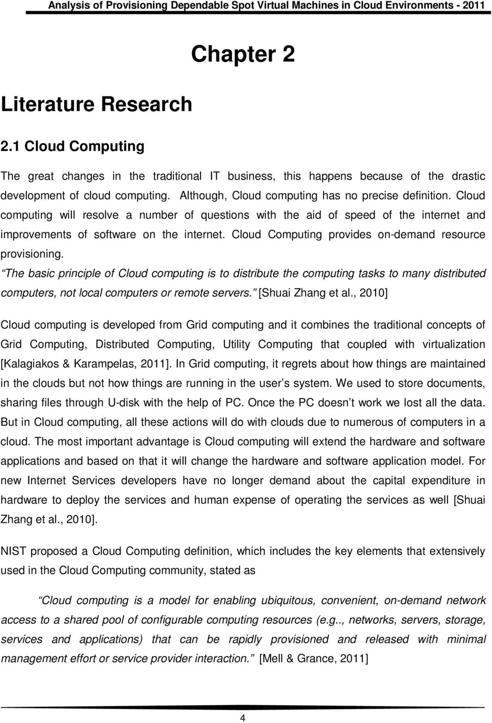 Cloud Computing provides on-demand resource provisioning.