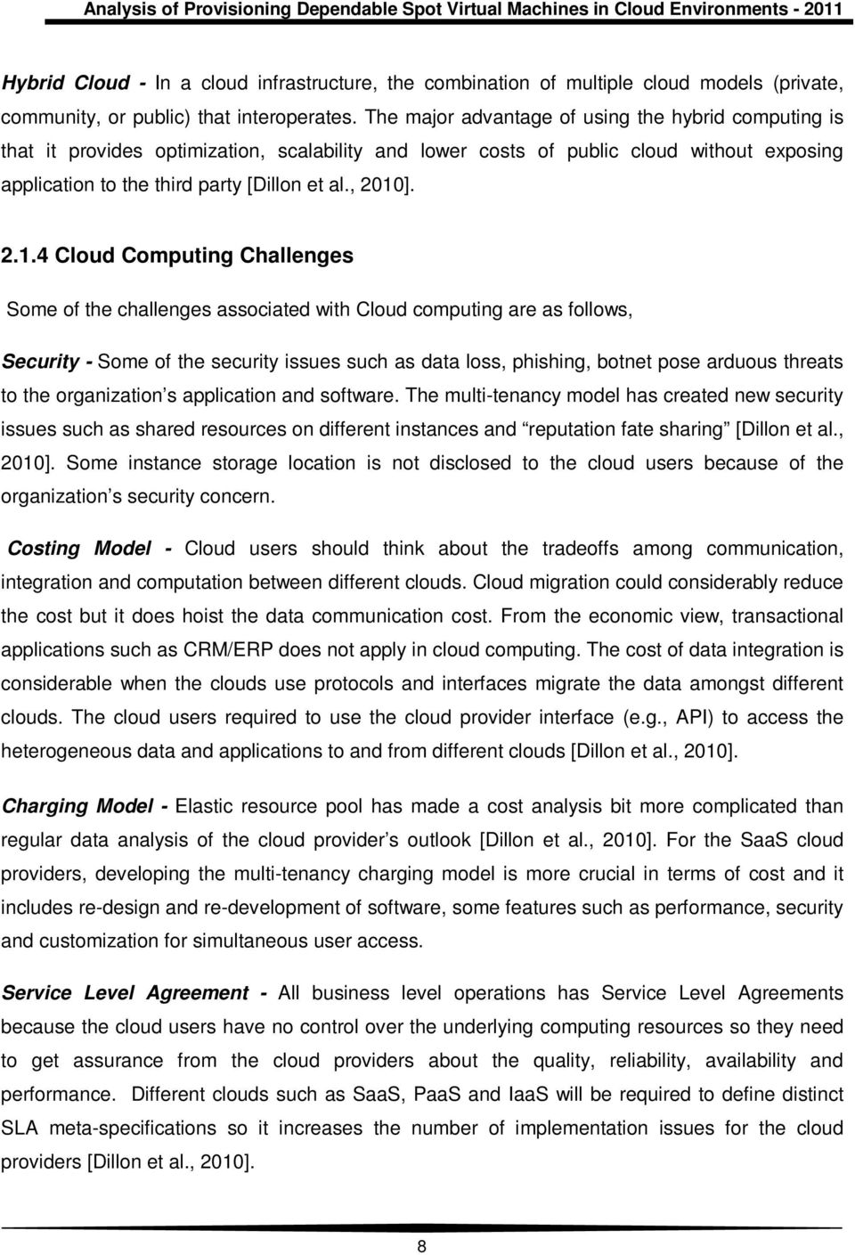2.1.4 Cloud Computing Challenges Some of the challenges associated with Cloud computing are as follows, Security - Some of the security issues such as data loss, phishing, botnet pose arduous threats