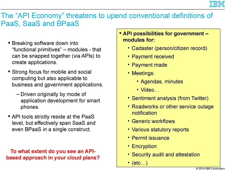 API tools strictly reside at the PaaS level, but effectively span SaaS and even BPaaS in a single construct.