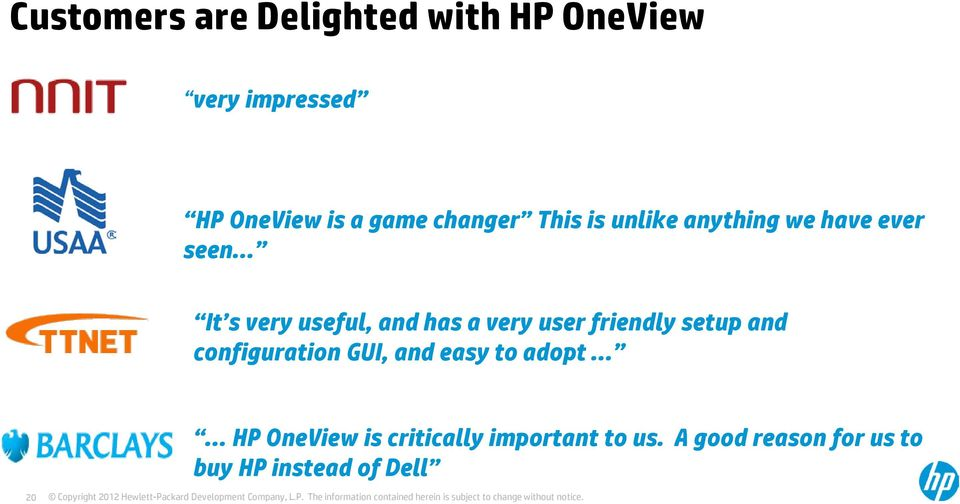 very user friendly setup and configuration GUI, and easy to adopt HP OneView