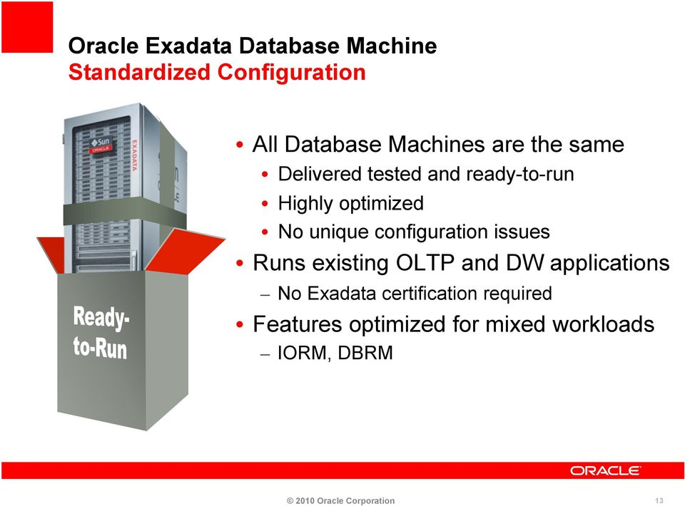 configuration issues Runs existing OLTP and DW applications No Exadata
