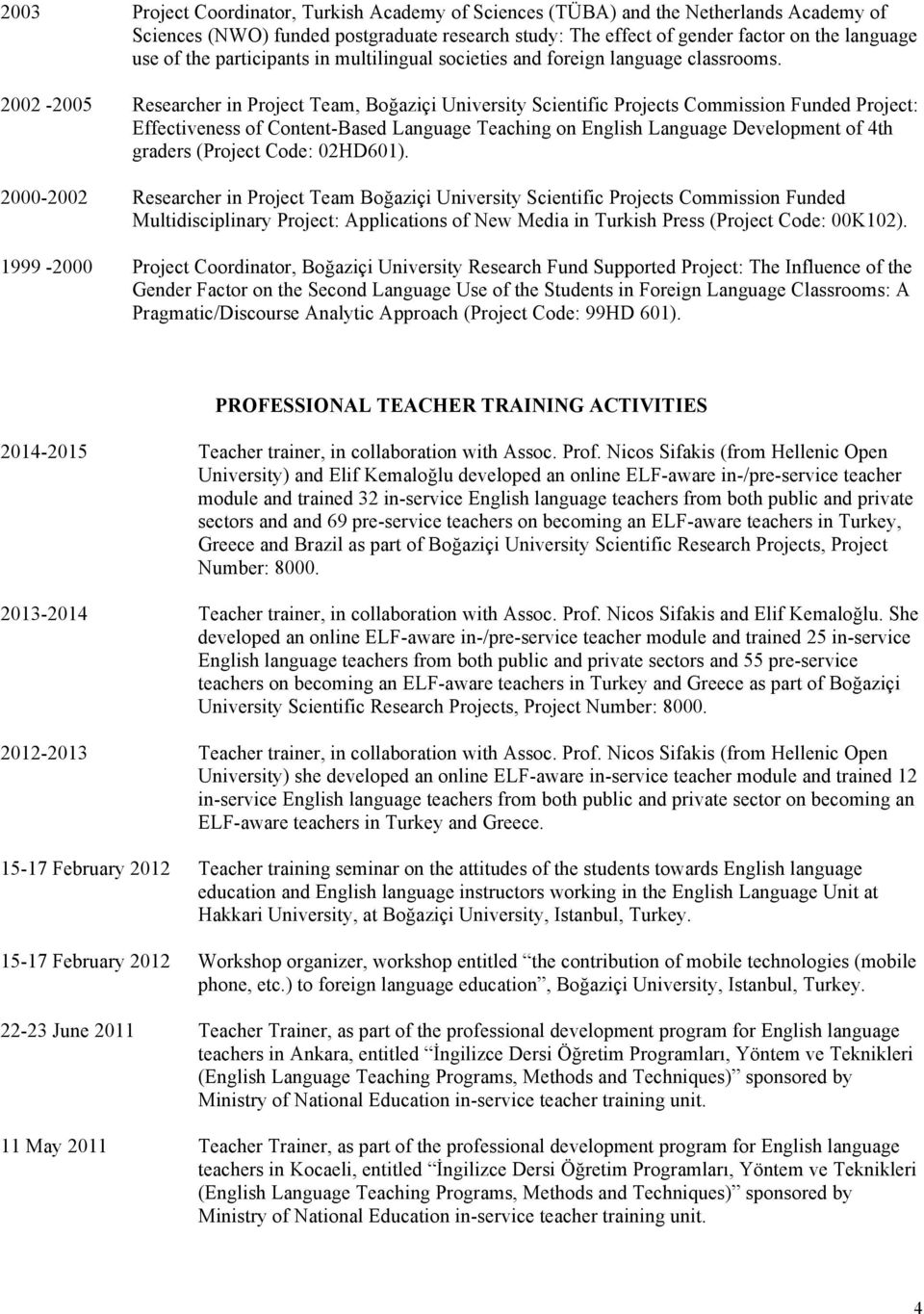 2002-2005 Researcher in Project Team, Boğaziçi University Scientific Projects Commission Funded Project: Effectiveness of Content-Based Language Teaching on English Language Development of 4th