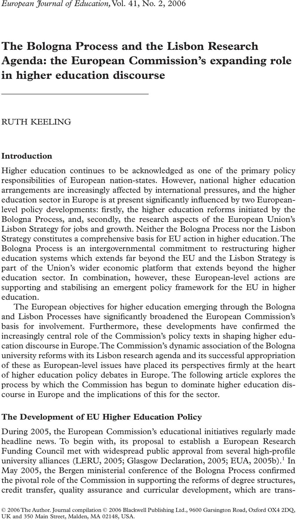 2, 2006 The Bologna Process and the Lisbon Research Agenda: the European Commission s expanding role in higher education discourse RUTH KEELING Introduction Higher education continues to be