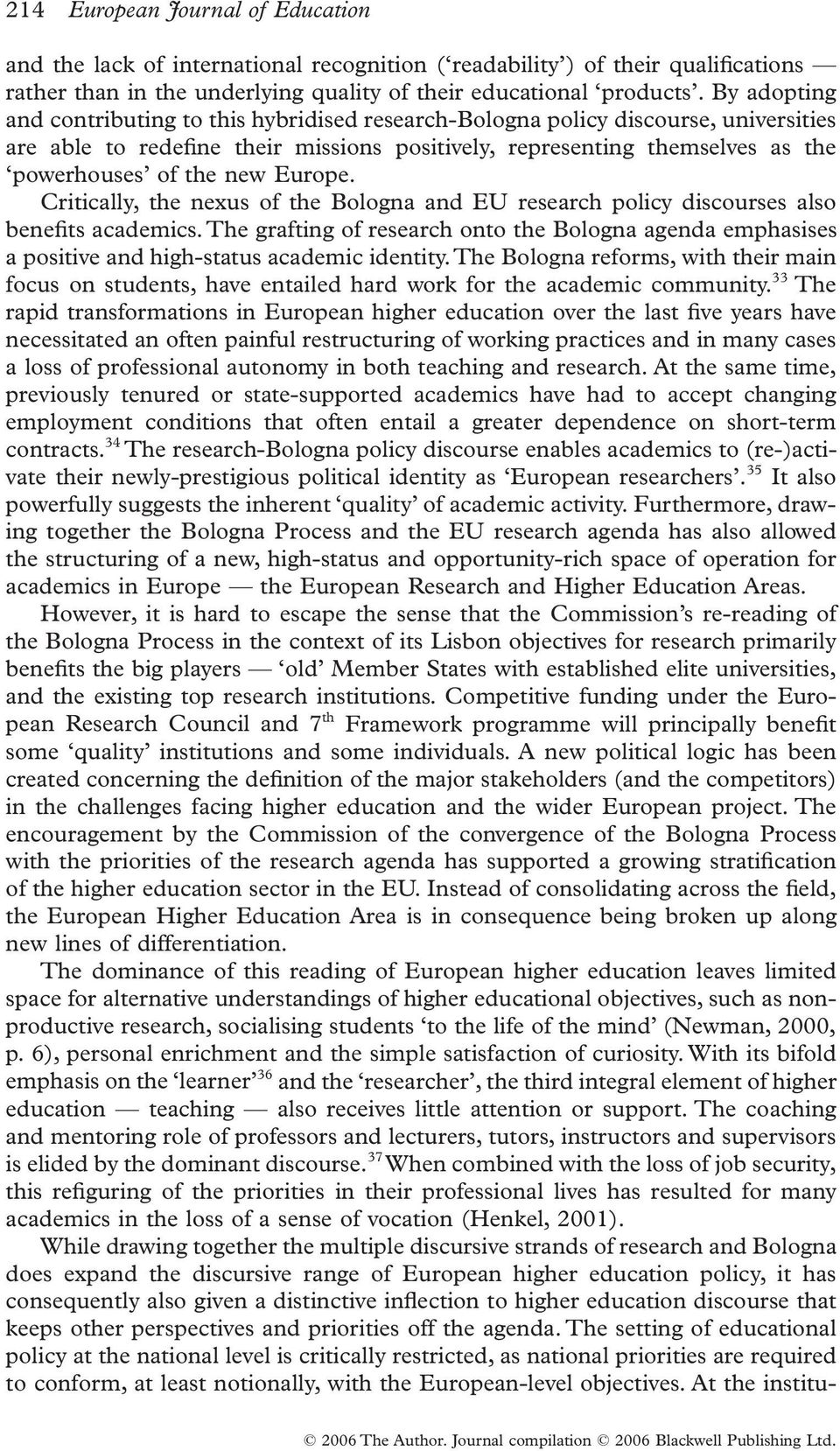 Europe. Critically, the nexus of the Bologna and EU research policy discourses also benefits academics.
