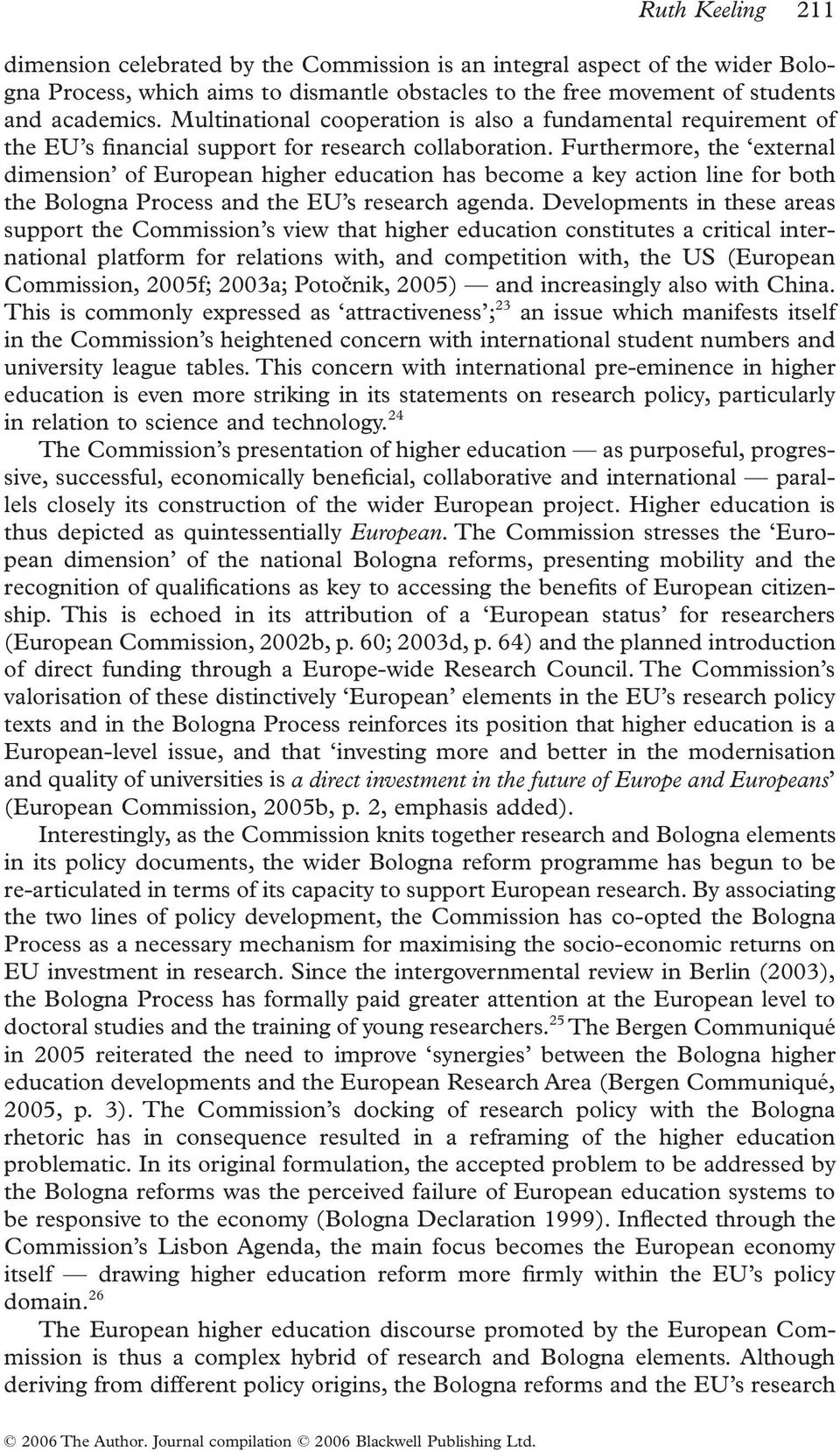 Furthermore, the external dimension of European higher education has become a key action line for both the Bologna Process and the EU s research agenda.