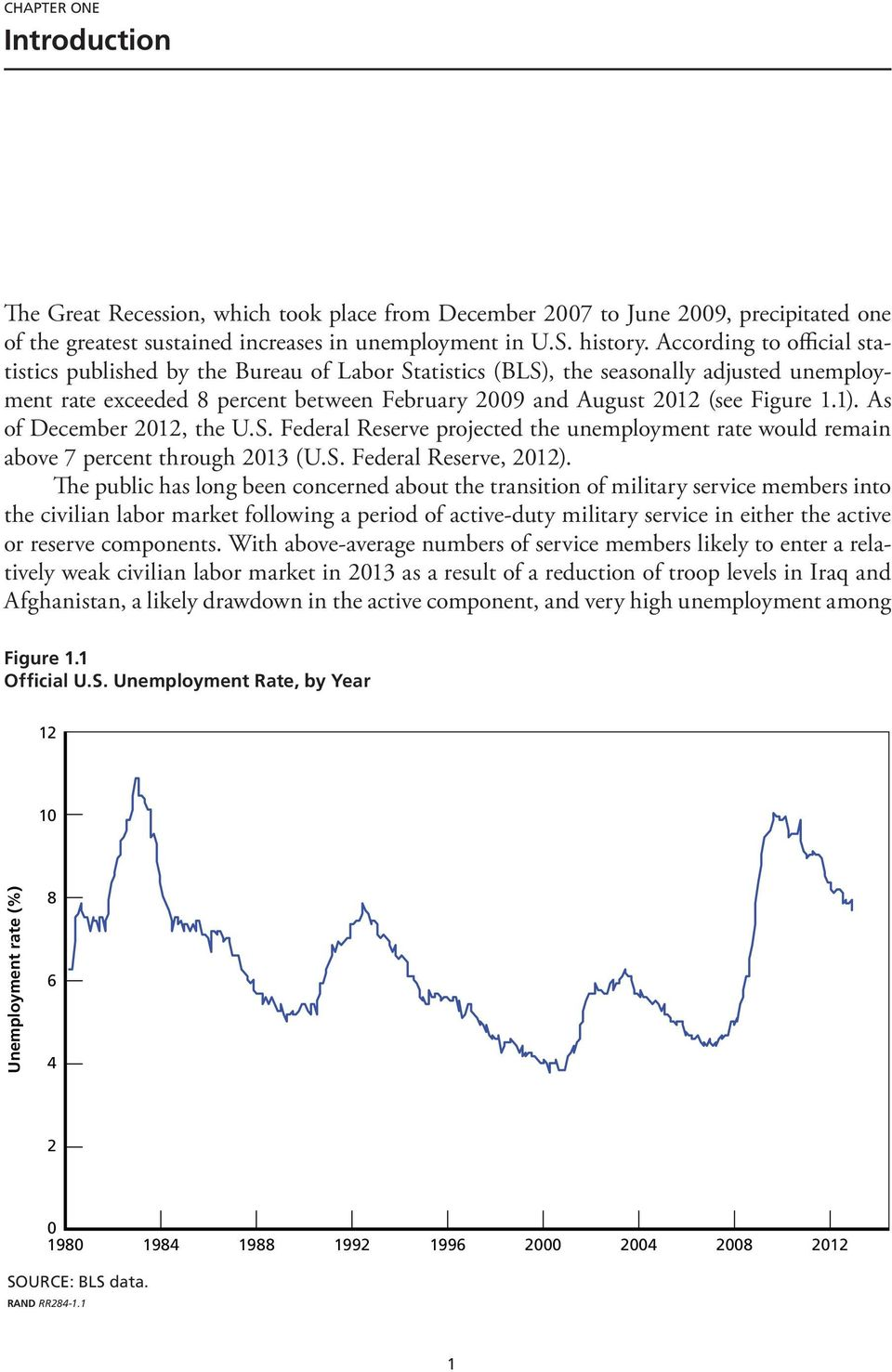 As of December 2012, the U.S. Federal Reserve projected the unemployment rate would remain above 7 percent through 2013 (U.S. Federal Reserve, 2012).