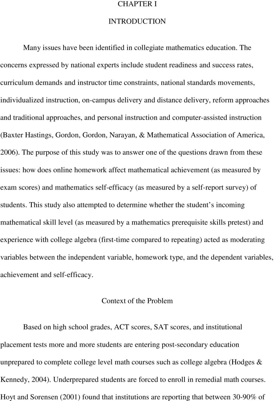 on-campus delivery and distance delivery, reform approaches and traditional approaches, and personal instruction and computer-assisted instruction (Baxter Hastings, Gordon, Gordon, Narayan, &
