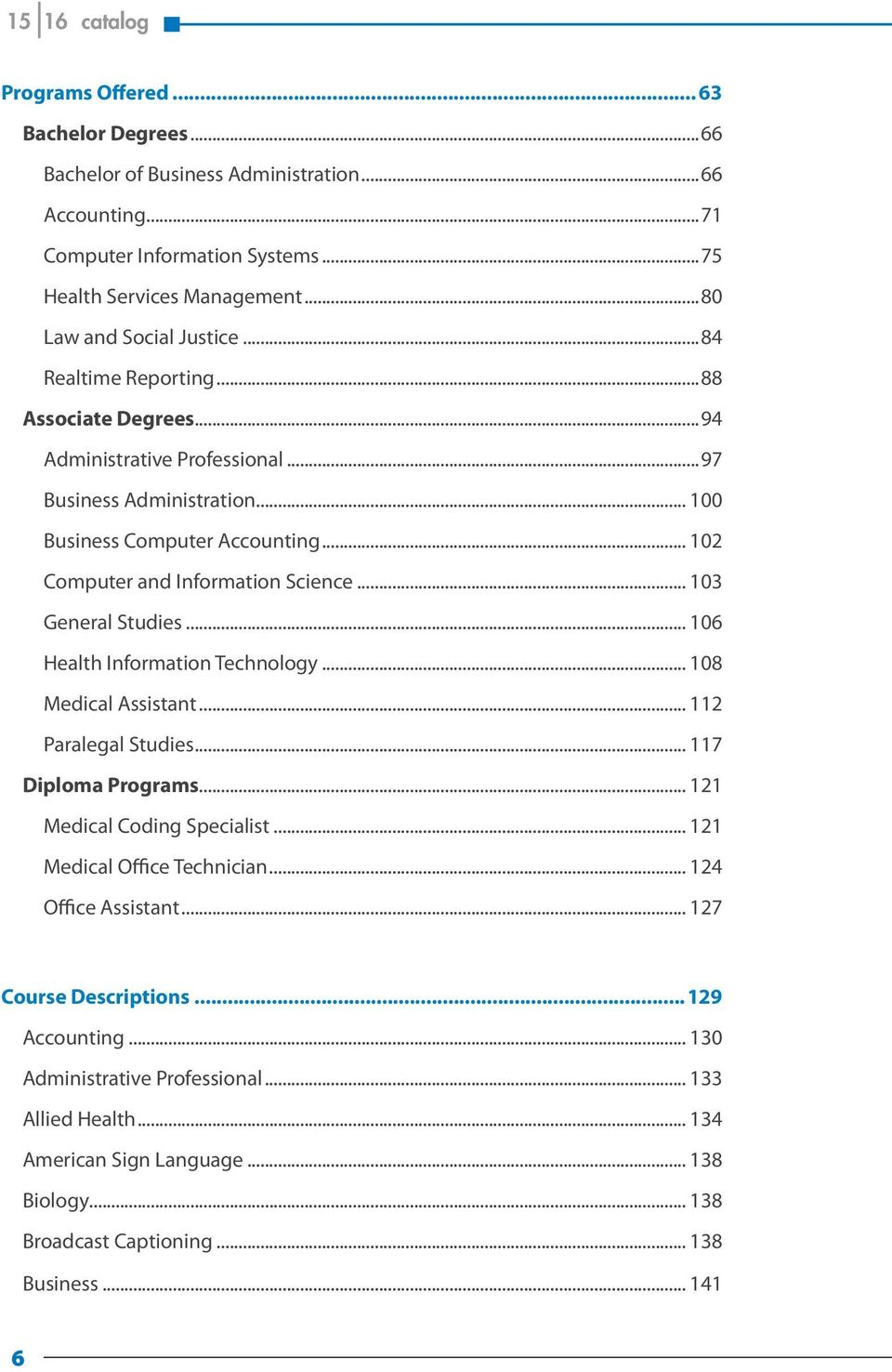 .. 102 Computer and Information Science... 103 General Studies... 106 Health Information Technology... 108 Medical Assistant... 112 Paralegal Studies... 117 Diploma Programs.