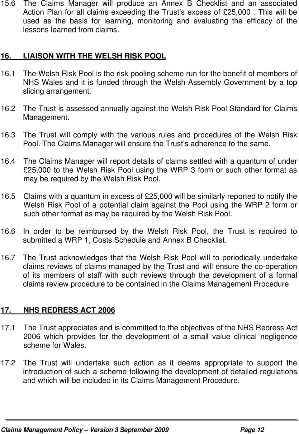 1 The Welsh Risk Pool is the risk pooling scheme run for the benefit of members of NHS Wales and it is funded through the Welsh Assembly Government by a top slicing arrangement. 16.