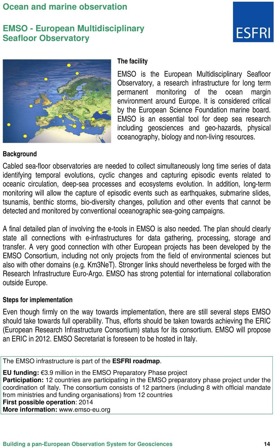 EMSO is an essential tool for deep sea research including geosciences and geo-hazards, physical oceanography, biology and non-living resources.