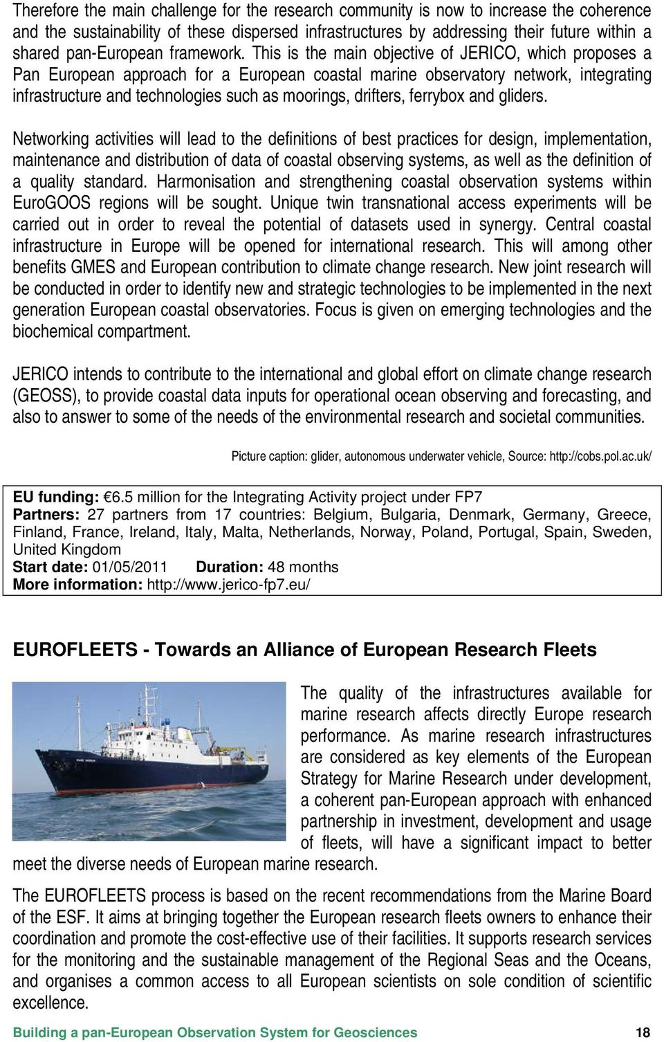 This is the main objective of JERICO, which proposes a Pan European approach for a European coastal marine observatory network, integrating infrastructure and technologies such as moorings, drifters,