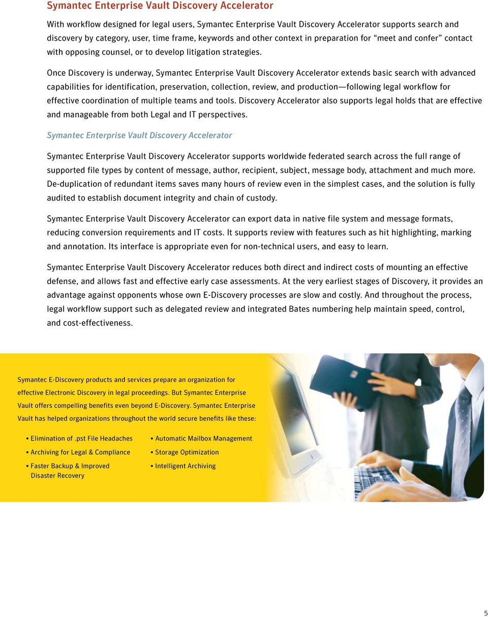 Once Discovery is underway, Symantec Enterprise Vault Discovery Accelerator extends basic search with advanced capabilities for identification, preservation, collection, review, and production