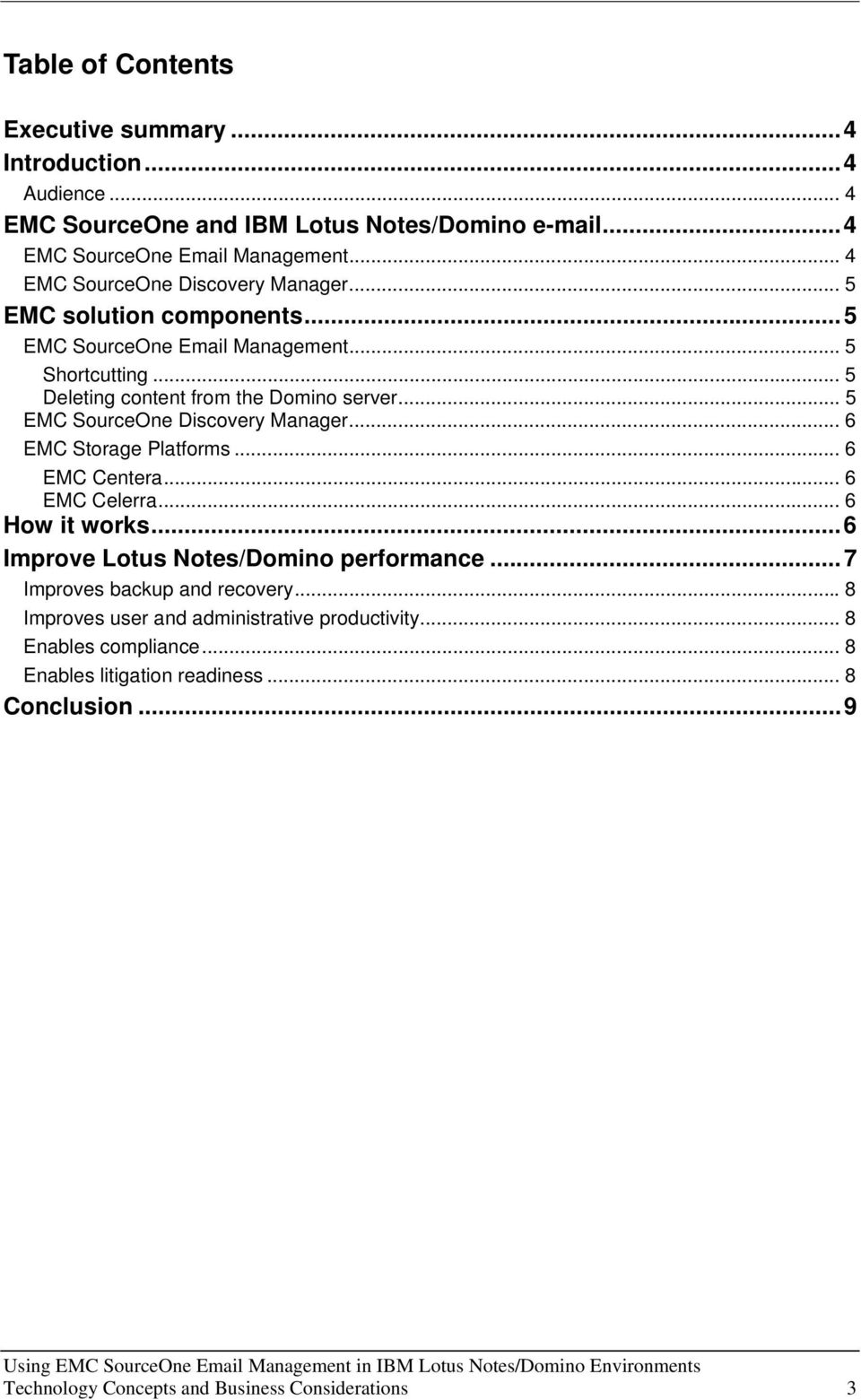 .. 5 EMC SourceOne Discovery Manager... 6 EMC Storage Platforms... 6 EMC Centera... 6 EMC Celerra... 6 How it works...6 Improve Lotus Notes/Domino performance.
