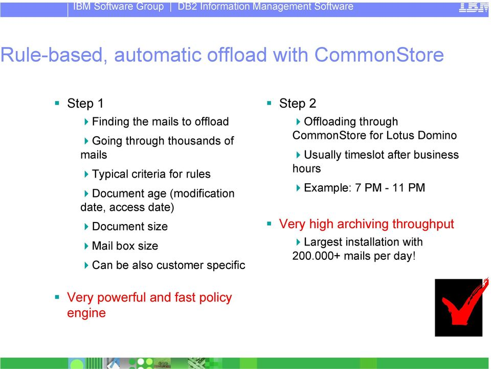 customer specific Step 2 Offloading through CommonStore for Lotus Domino Usually timeslot after business hours Example: