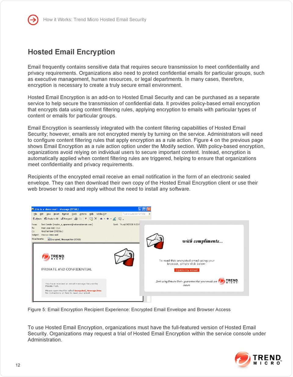 In many cases, therefore, encryption is necessary to create a truly secure email environment.