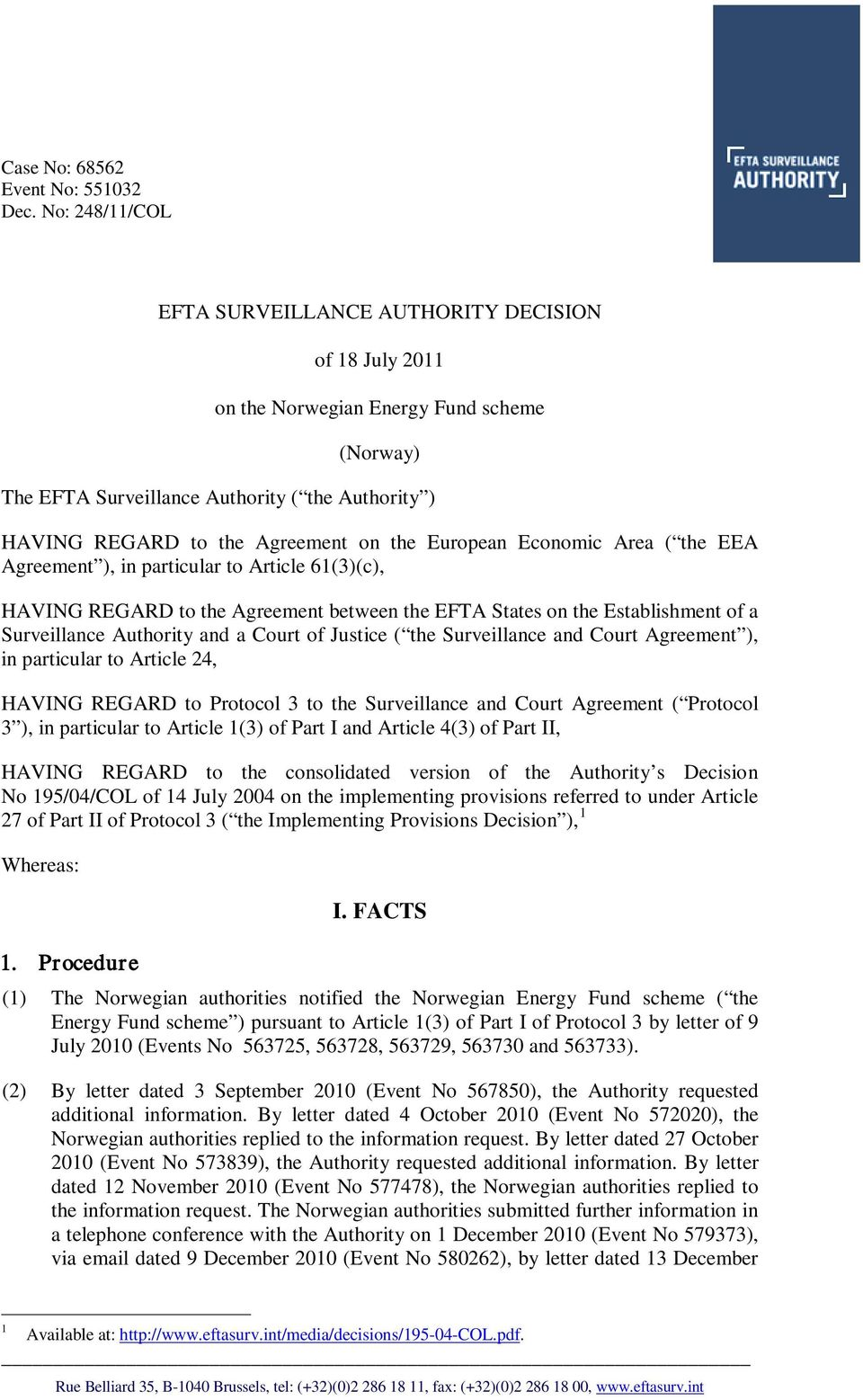 the European Economic Area ( the EEA Agreement ), in particular to Article 61(3)(c), HAVING REGARD to the Agreement between the EFTA States on the Establishment of a Surveillance Authority and a