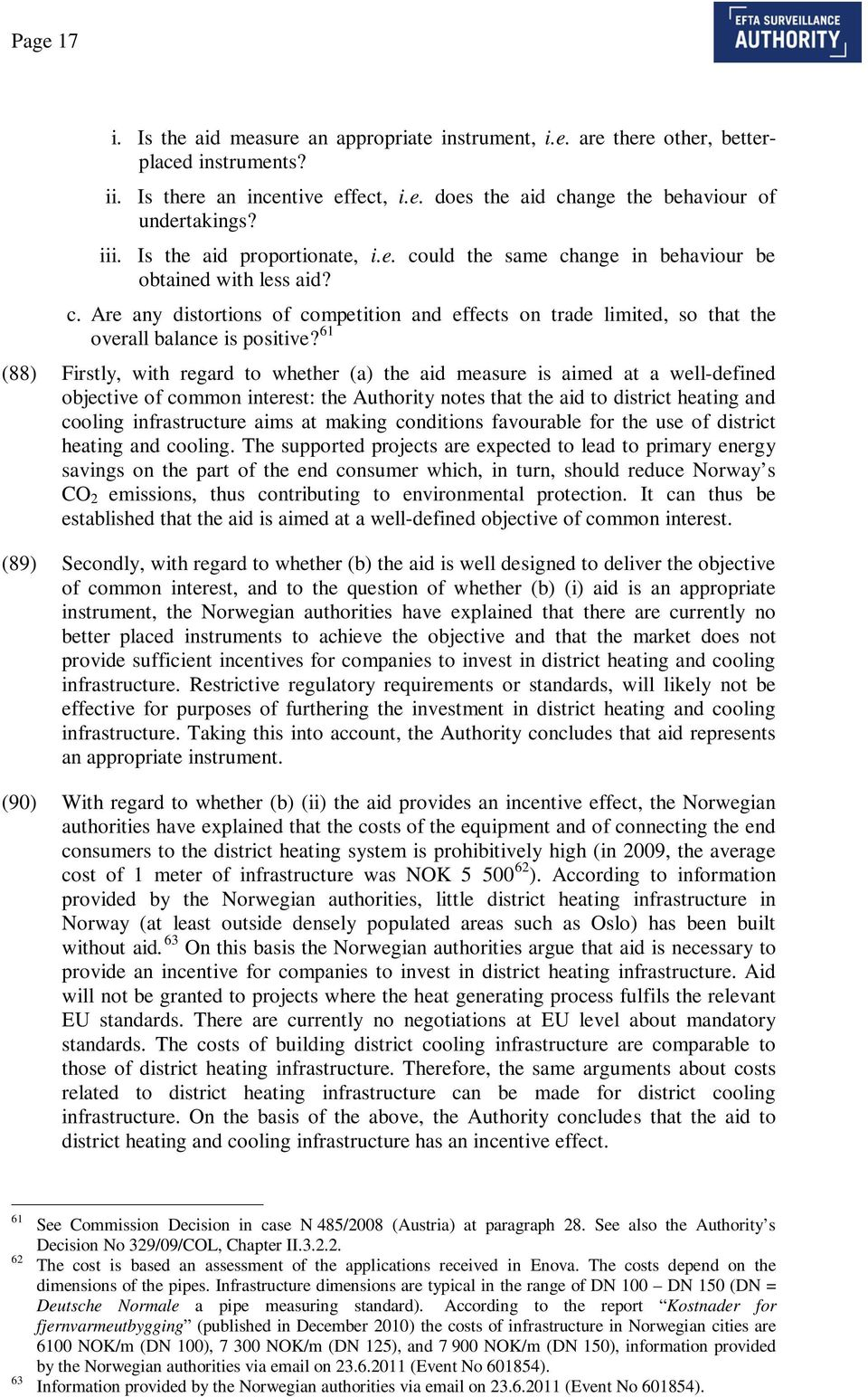 61 (88) Firstly, with regard to whether (a) the aid measure is aimed at a well-defined objective of common interest: the Authority notes that the aid to district heating and cooling infrastructure