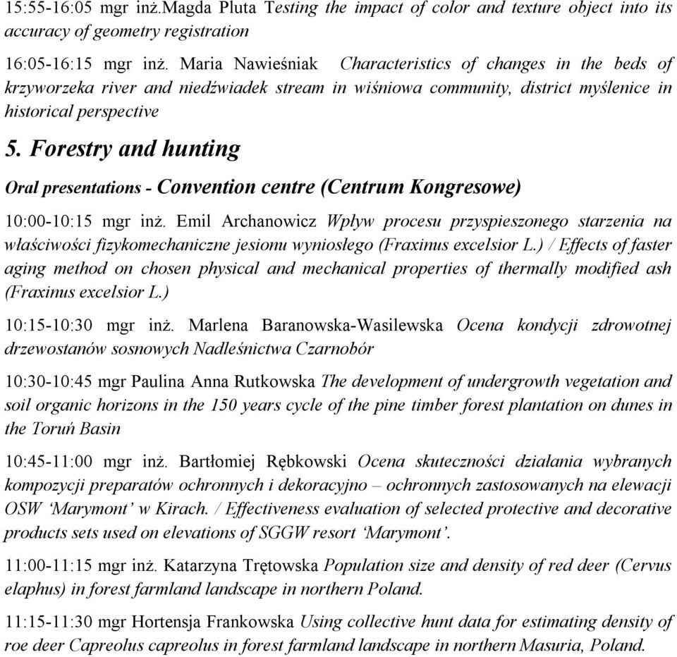 Forestry and hunting Oral presentations - Convention centre (Centrum Kongresowe) 10:00-10:15 mgr inż.