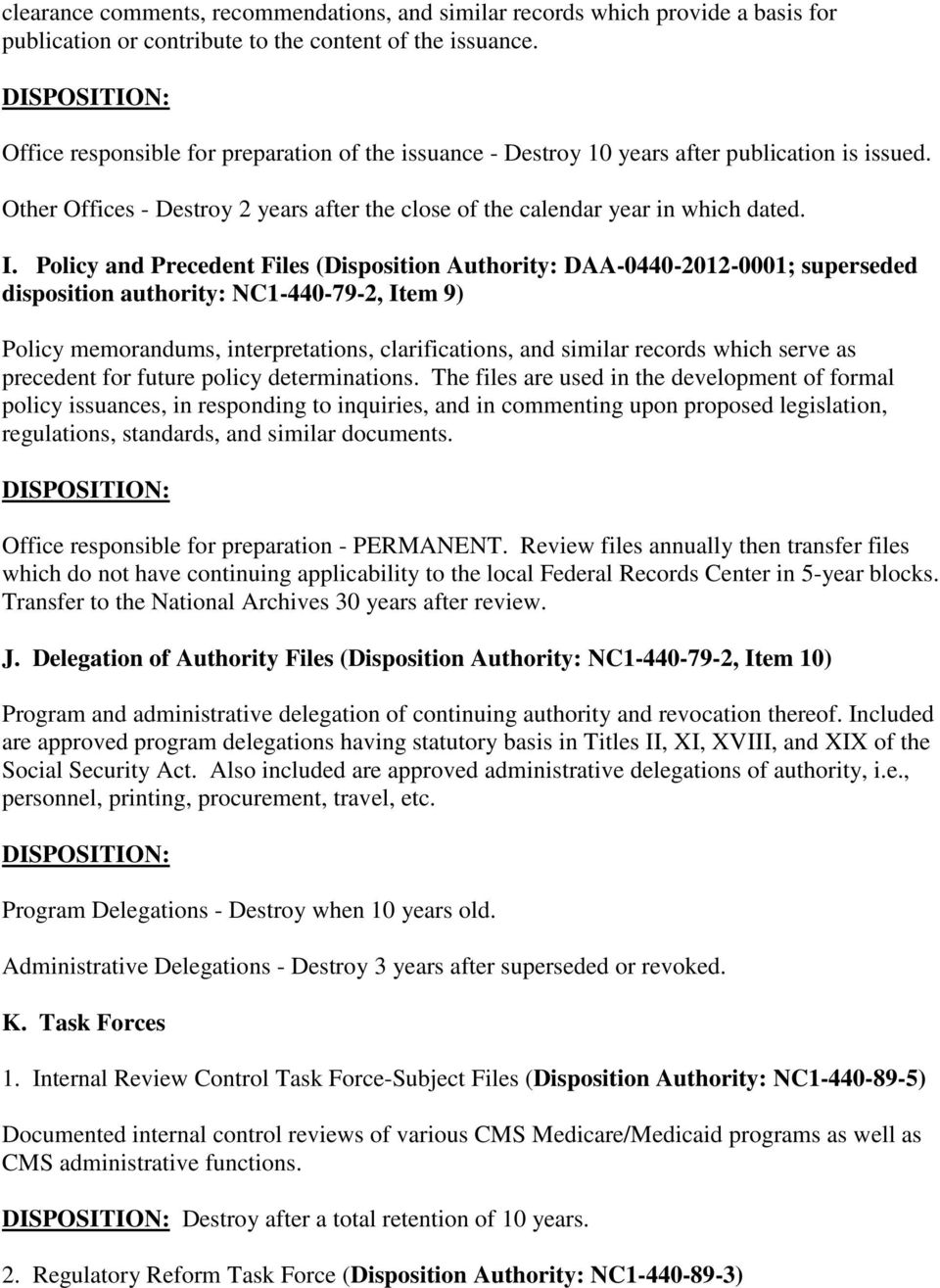Policy and Precedent Files (Disposition Authority: DAA-0440-2012-0001; superseded disposition authority: NC1-440-79-2, Item 9) Policy memorandums, interpretations, clarifications, and similar records