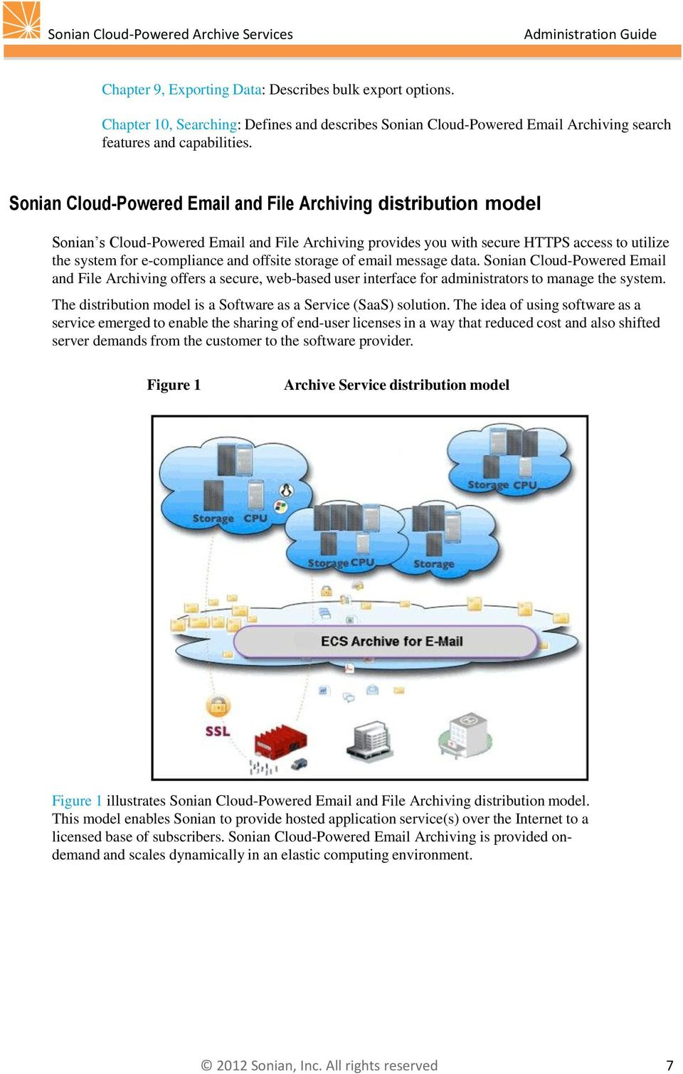 offsite storage of email message data. Sonian Cloud-Powered Email and File Archiving offers a secure, web-based user interface for administrators to manage the system.