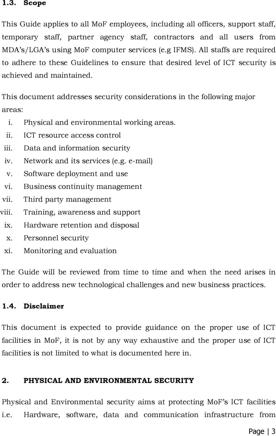 This document addresses security considerations in the following major areas: i. Physical and environmental working areas. ii. ICT resource access control iii. Data and information security iv.