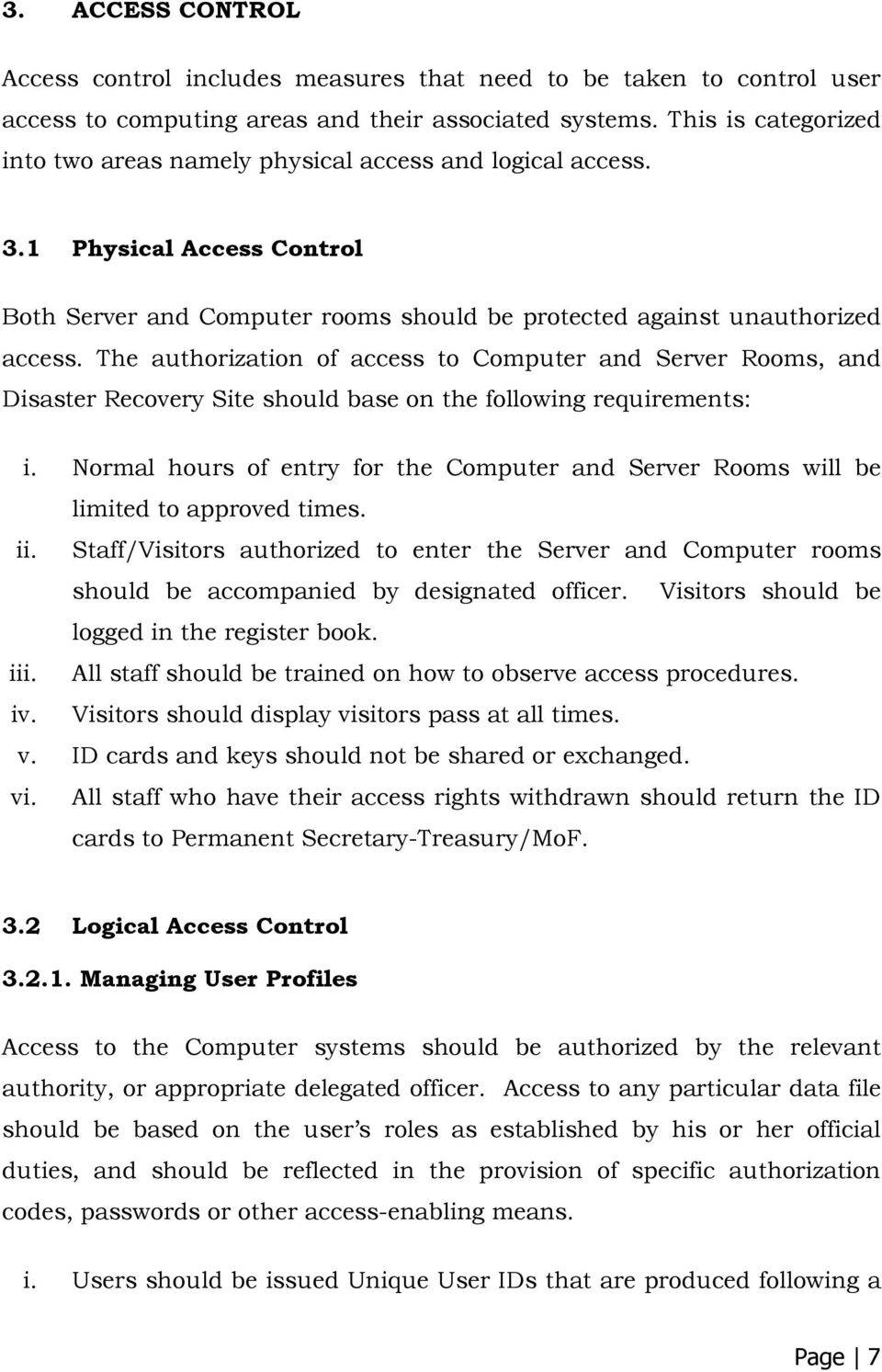 The authorization of access to Computer and Server Rooms, and Disaster Recovery Site should base on the following requirements: i.