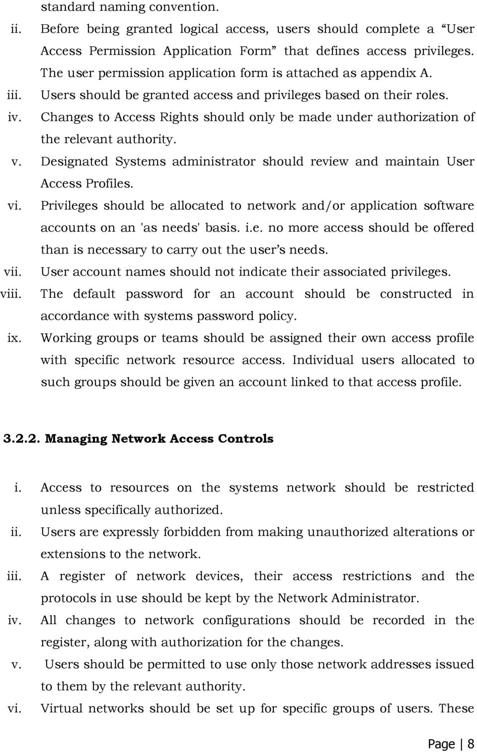 Changes to Access Rights should only be made under authorization of the relevant authority. v. Designated Systems administrator should review and maintain User Access Profiles. vi.