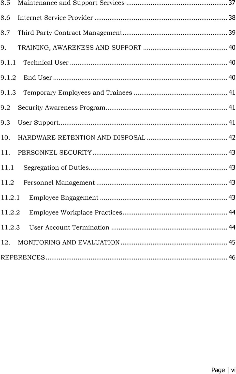 .. 41 10. HARDWARE RETENTION AND DISPOSAL... 42 11. PERSONNEL SECURITY... 43 11.1 Segregation of Duties... 43 11.2 Personnel Management... 43 11.2.1 Employee Engagement.
