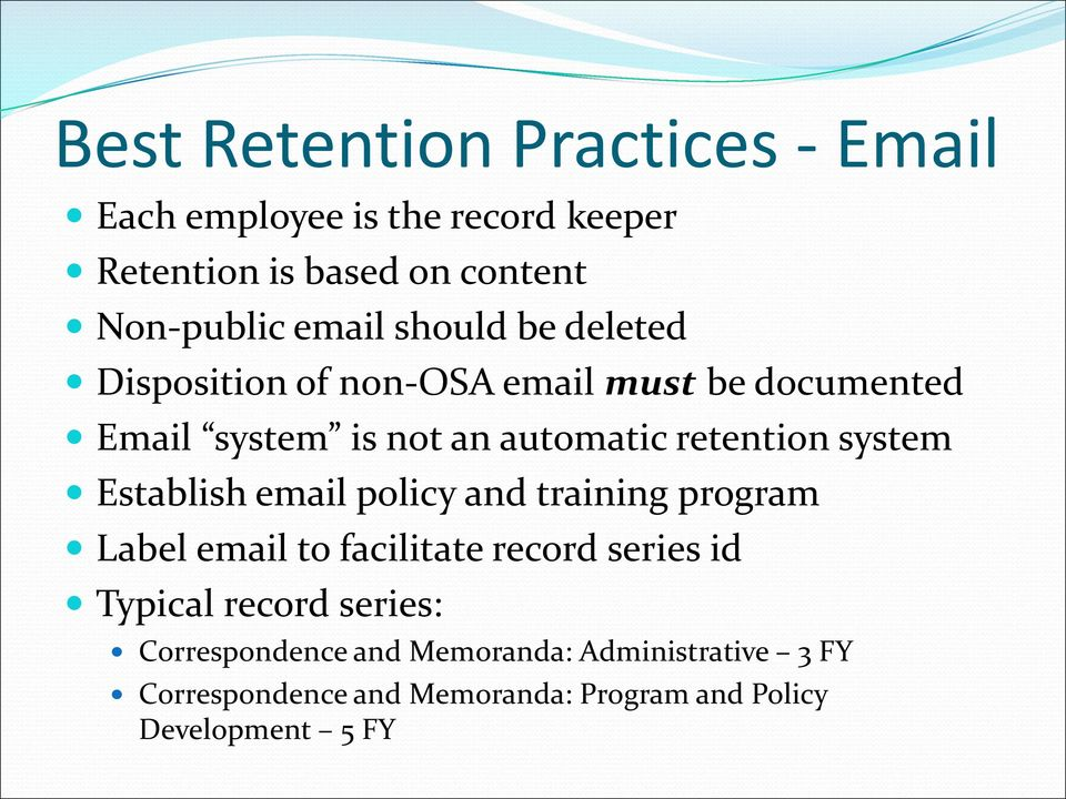 retention system Establish email policy and training program Label email to facilitate record series id Typical