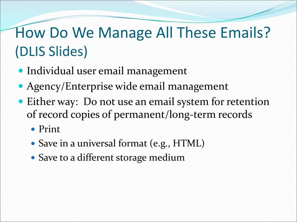 management Either way: Do not use an email system for retention of record
