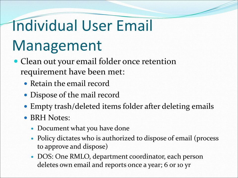 Document what you have done Policy dictates who is authorized to dispose of email (process to approve and