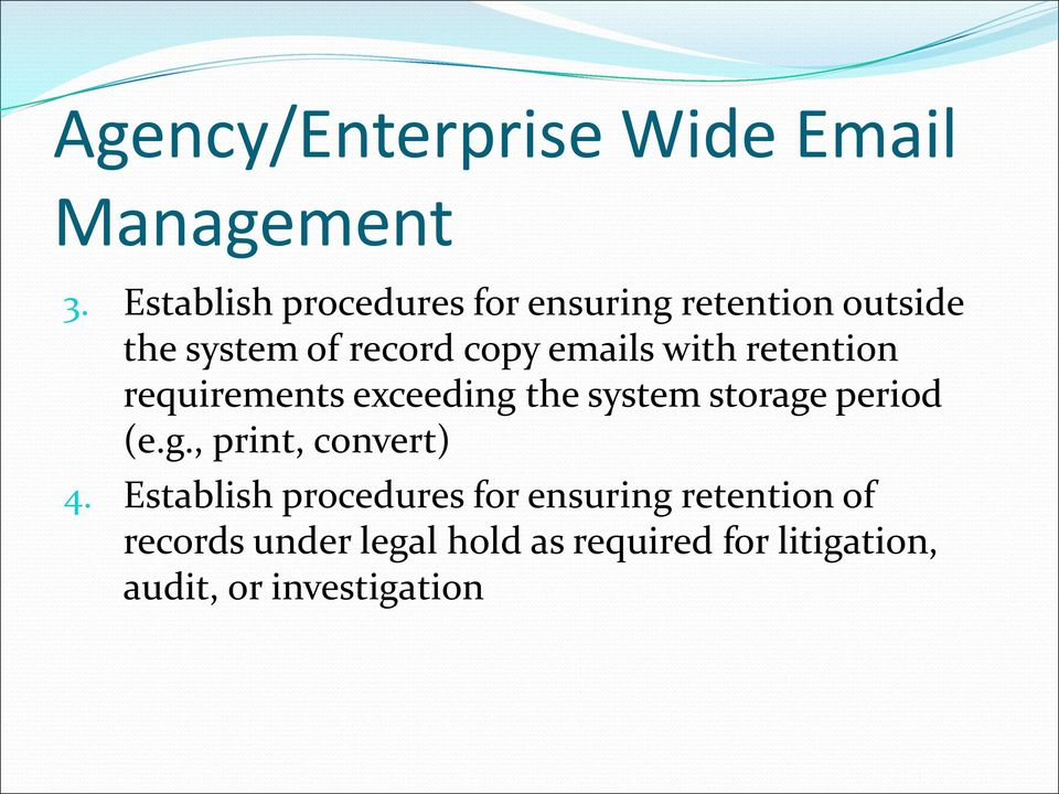 with retention requirements exceeding the system storage period (e.g., print, convert) 4.