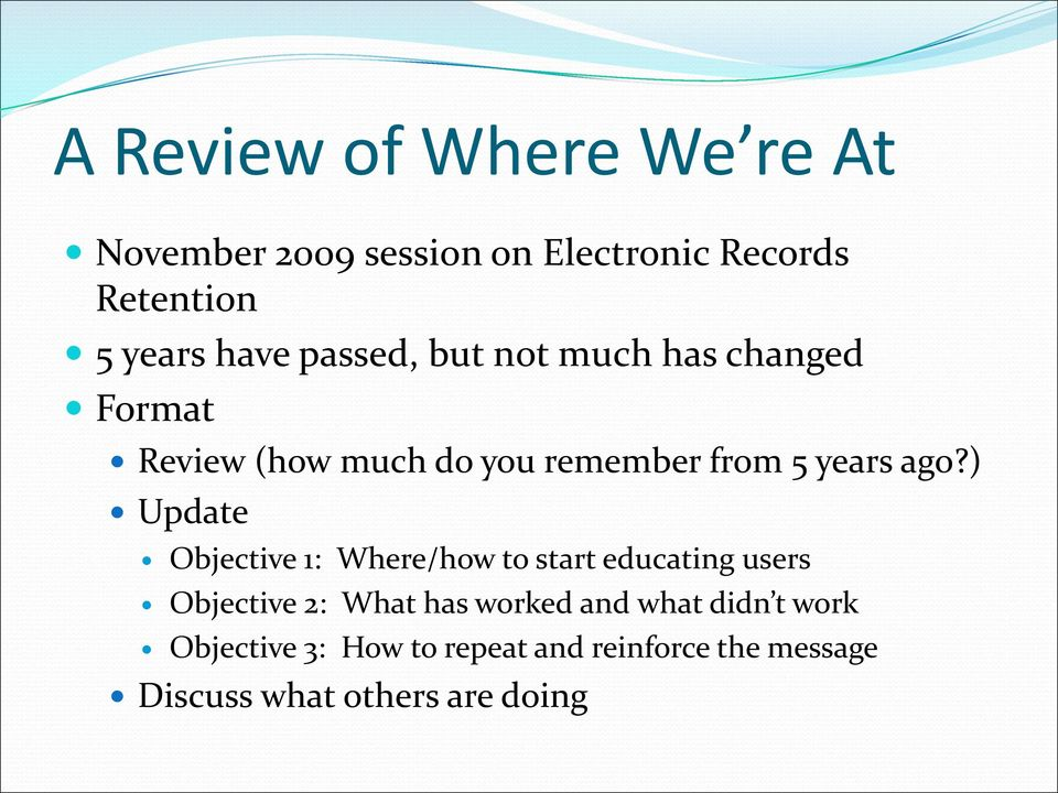 ) Update Objective 1: Where/how to start educating users Objective 2: What has worked and