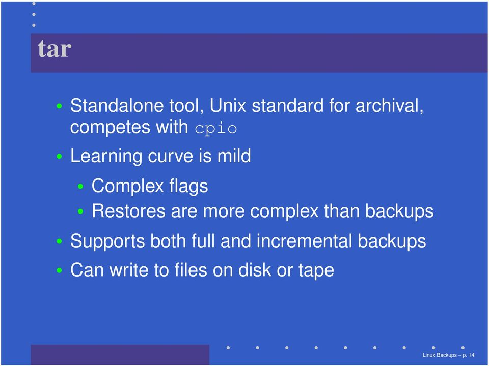 more complex than backups Supports both full and incremental