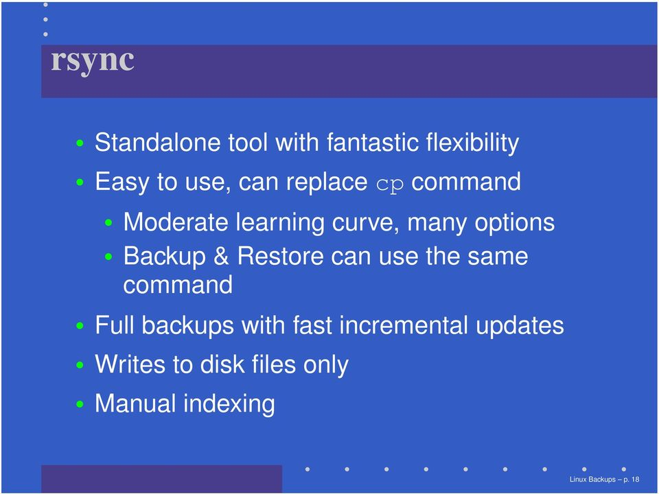 Restore can use the same command Full backups with fast incremental
