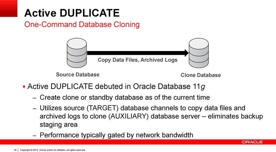 Utilizes source (TARGET) database channels to copy data files and archived logs to clone (AUXILIARY)