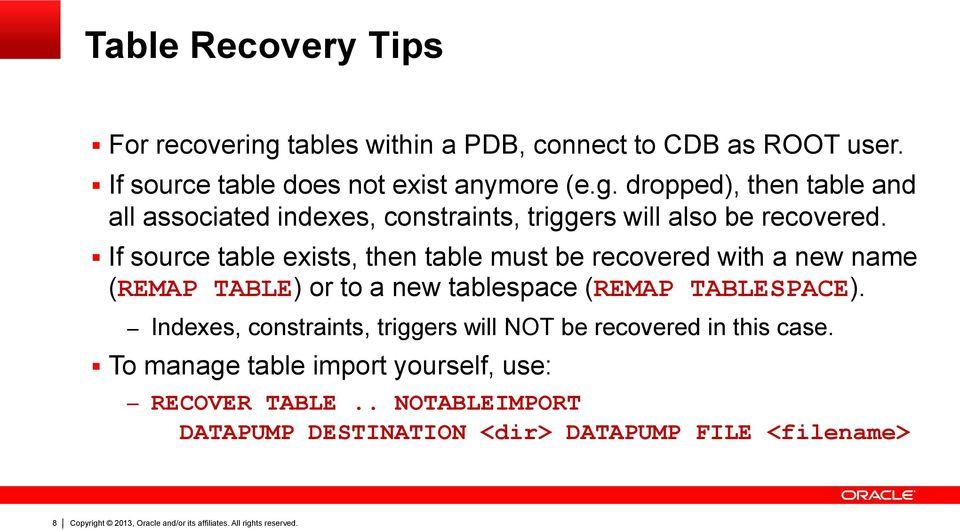Indexes, constraints, triggers will NOT be recovered in this case. To manage table import yourself, use: RECOVER TABLE.