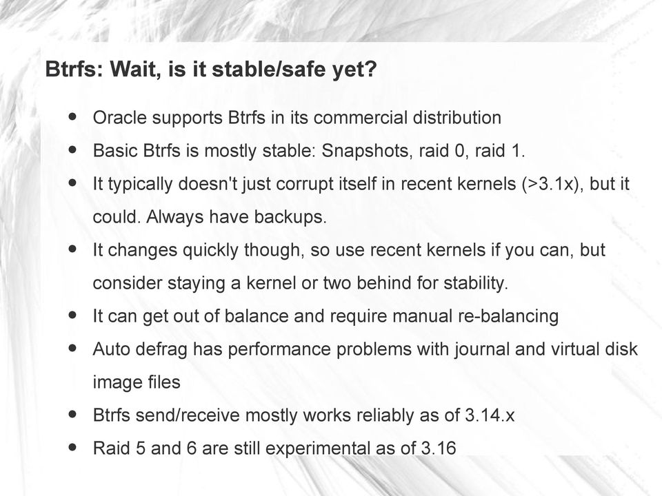 It changes quickly though, so use recent kernels if you can, but consider staying a kernel or two behind for stability.