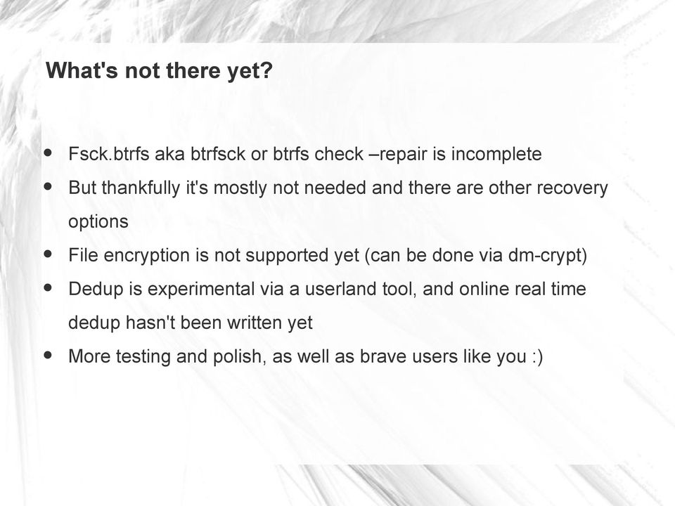 and there are other recovery options File encryption is not supported yet (can be done via