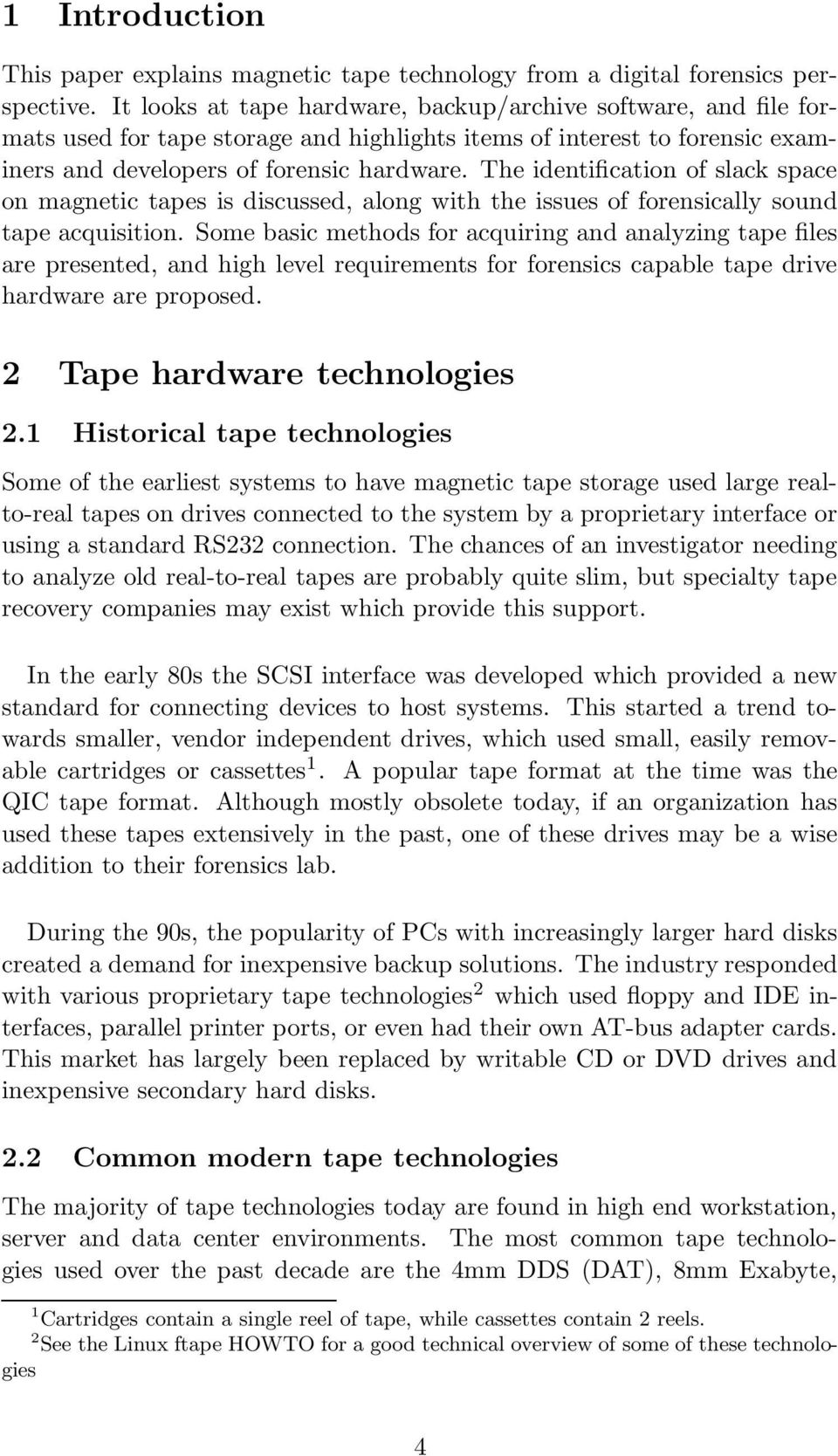 The identification of slack space on magnetic tapes is discussed, along with the issues of forensically sound tape acquisition.